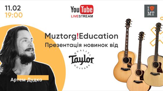 Muztorg Education Live Stream. Taylor Guitars. 11...